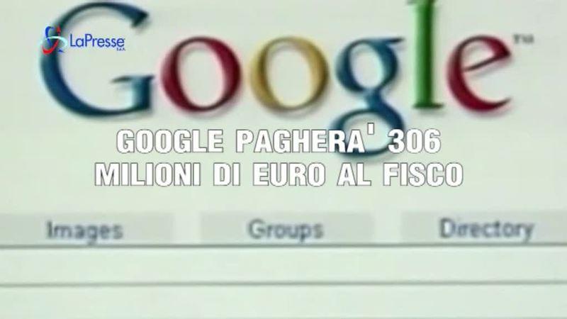 GOOGLE PAGHERA' 306 MILIONI DI EURO AL FISCO