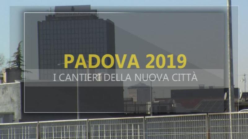 PADOVA 2019, I CANTIERI DELLA NUOVA CITTÀ