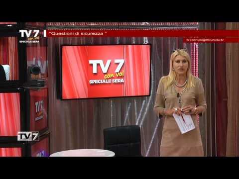 TV7 CON VOI SERA DEL 9/5/17 QUESTIONI DI SICUREZZA